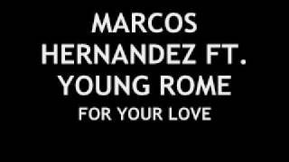 FOR YOUR LOVE- MARCOS HERNANDEZ FT. YOUNG ROME