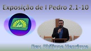 Exposição de I Pedro 2.1-10 - Rev.  Philippe Henrique
