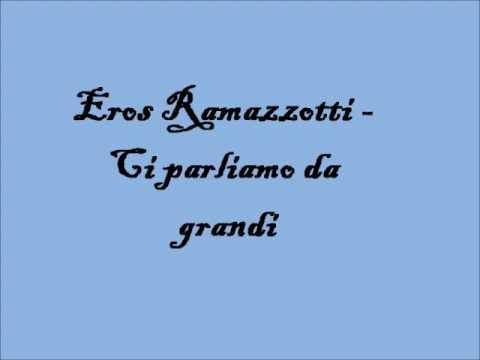 Eros Ramazzotti - Ci parliamo da grandi testo