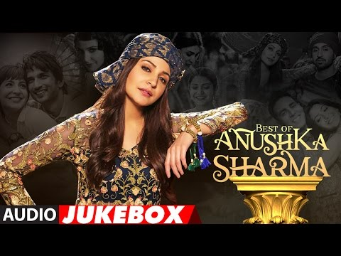 Best of Anushka Sharma | Latest Hindi Songs 2017 | T-Series