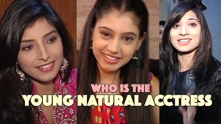 Who is YOUNG NATURAL ACTRESS of TV industry? Harshita Gaur, Vrushika Mehta, Niti Taylor