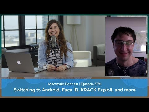 Switching from iOS to Android, Face ID security, the KRACK Wi-Fi exploit | Macworld Podcast ep. 578