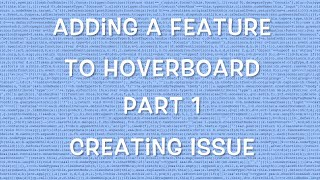 Adding a feature to Hoverboard - Part 1 - Creating an Issue