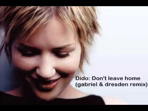 Dido - Don't Leave Home (Gabriel & Dresden remix)