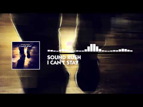Sound Rush - I Can't Stay (Official Video)