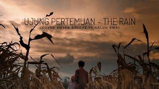 The Rain - Ujung Pertemuan (Cover Video) By Anjar Boleaz & Galuh KWA