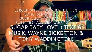 Sugar Baby Love ( Text & Musik: Wayne Bickerton & Tony Waddington ) heute gesungen v. Jürgen Fastje