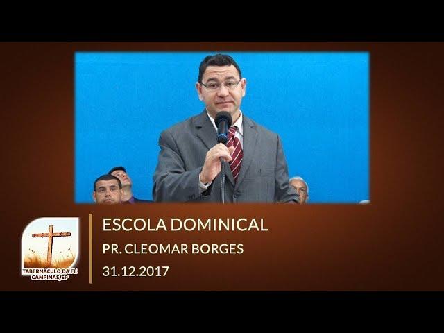 31.12.2017 | Domingo | Escola Dominical - Pr. Cleomar Borges | Tabernáculo da Fé Campinas/SP