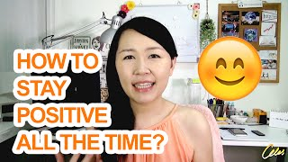 How to Stay Positive All the Time? 5 Tips to Stay Happy :)