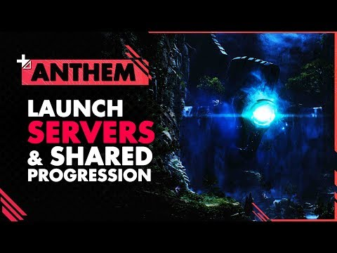 ANTHEM NEWS  Launch Servers & Shared Progression
