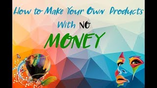 How to make your own products with no money