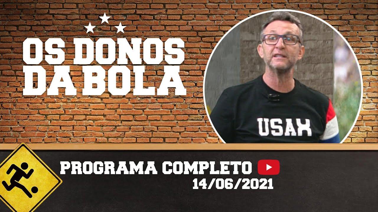 OS DONOS DA BOLA - 14/06/2021 - PROGRAMA COMPLETO