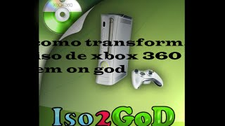 como transforma iso de xbox 360 em on god