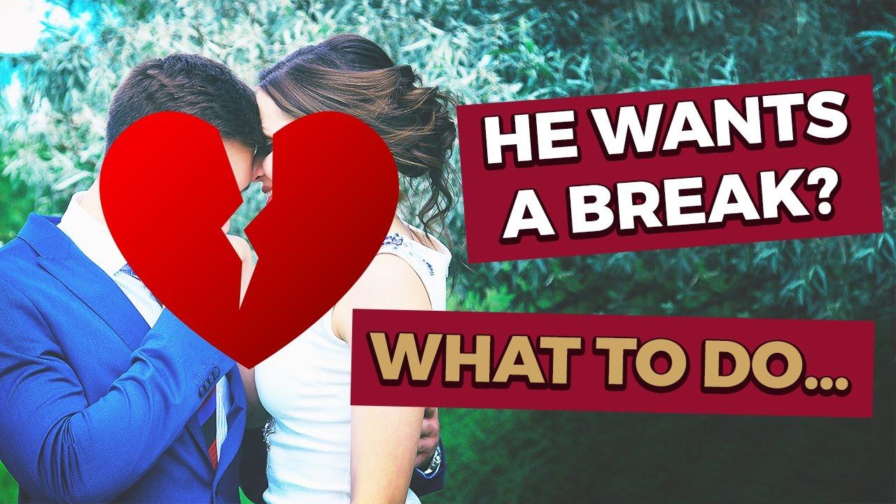 boyfriend wants a break