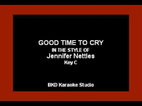 Good Time To Cry (In the Style of Jennifer Nettles) (Karaoke with Lyrics)