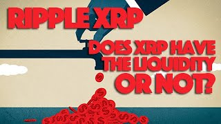 Ripple XRP: Does XRP Have The Liquidity Or Not?
