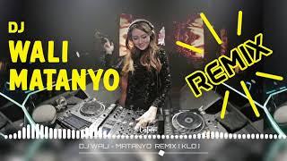 DJ WALI - MATANYO  REMIX ( KLO )