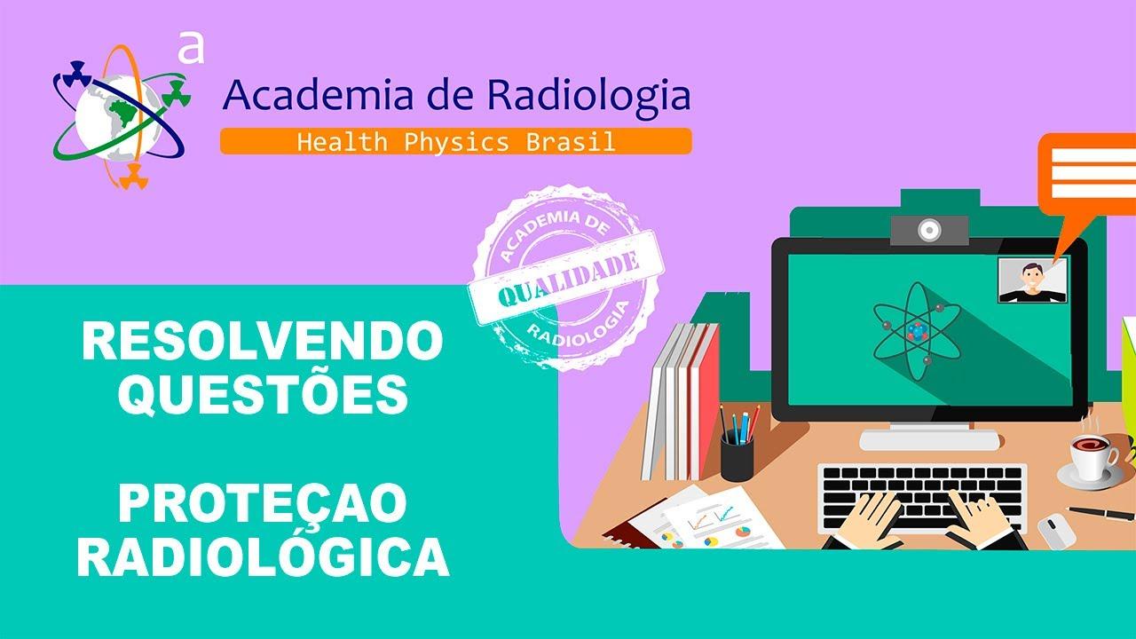 RESOLUÇÃO DE QUESTÕES - PROTEÇÃO RADIOLÓGICA POR ACADEMIA DE RADIOLOGIA