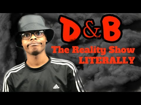D&B Nation: The Reality Show (LITERALLY)