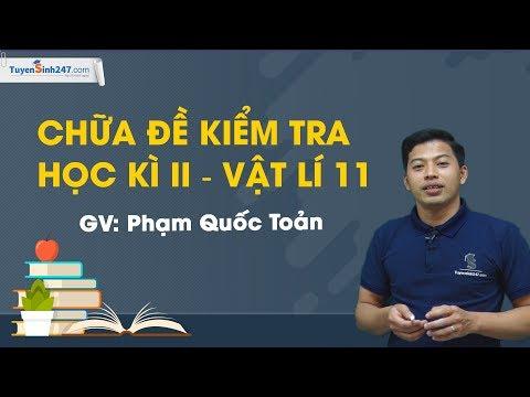 Chữa đề kiểm tra học kì II – Vật Lí 11 – Thầy Phạm Quốc Toản