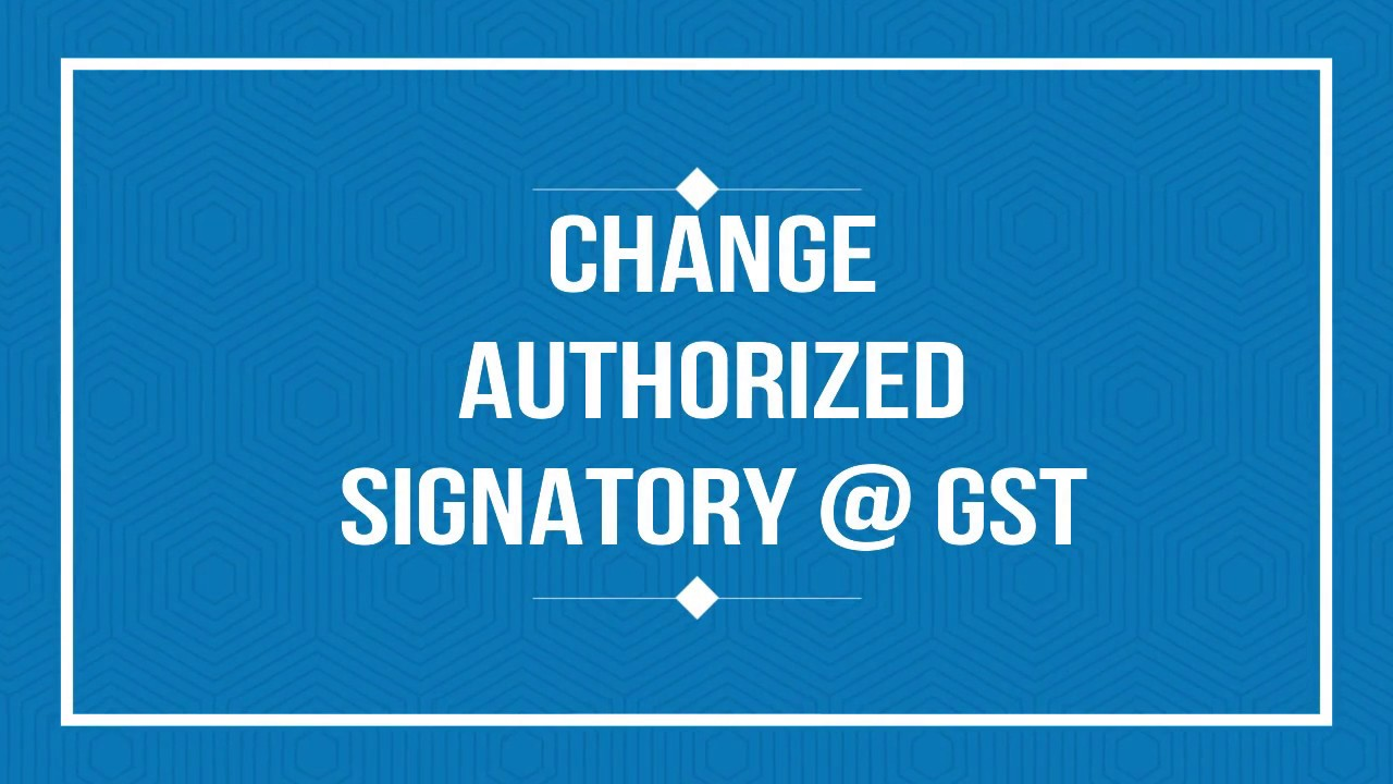 Change authorized signatory in gst youtube change authorized signatory in gst spiritdancerdesigns