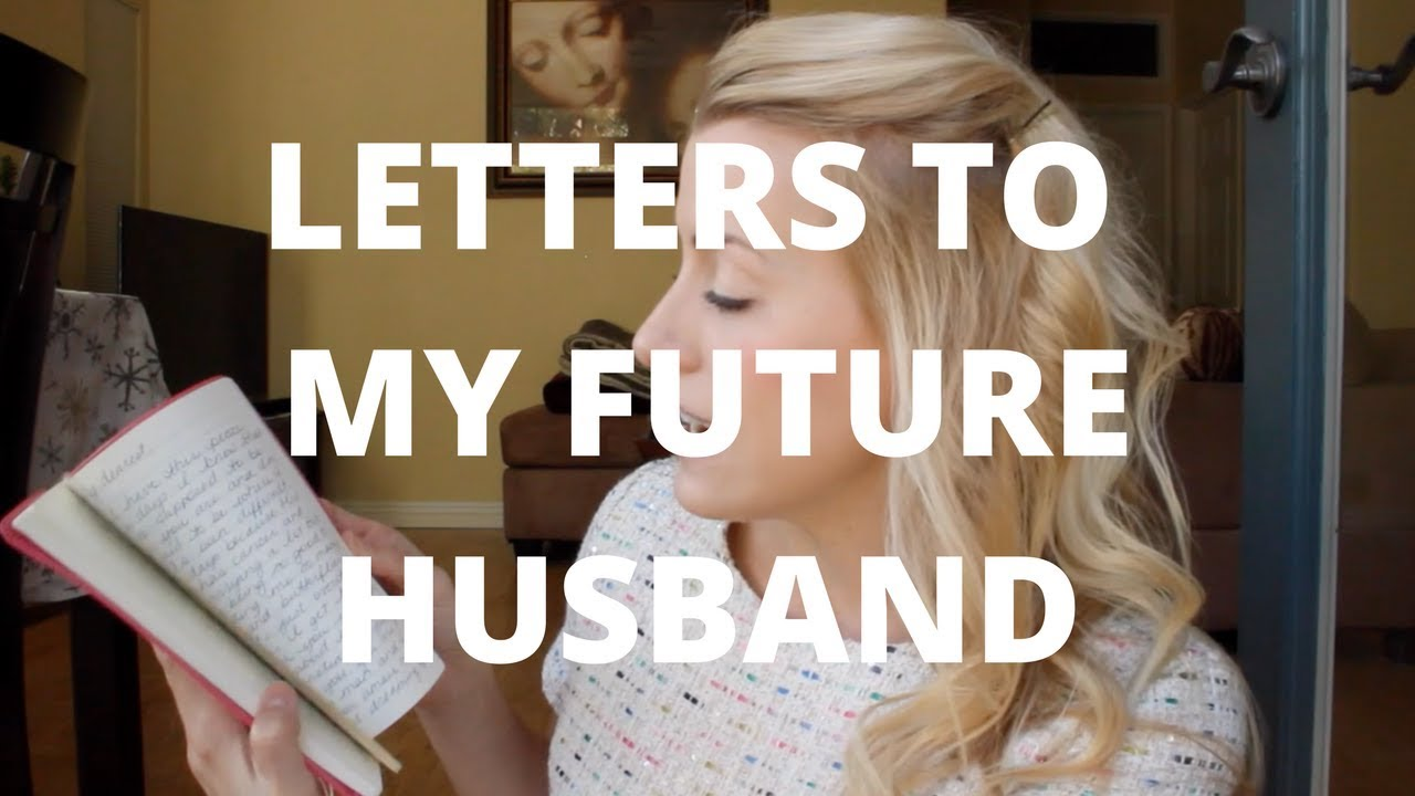 Writing Letters To My Future Husband Youtube