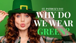 Why we wear green on St. Patrick's Day and other Irish traditions