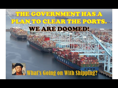 The Government Has a Plan to Clear the Ports...WE ARE DOOMED | What's Going on With Shipping?