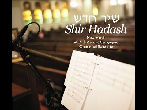 Shir Hadash-New Music at Park Avenue Synagogue. Cantor Azi Schwartz שיר חדש. עזי שוורץ