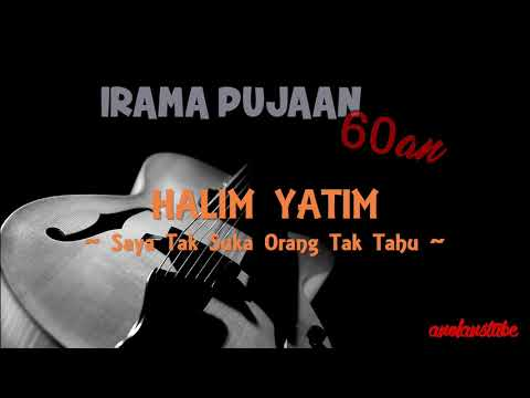 HALIM YATIM - Saya Tak Suka Orang Tak Tahu