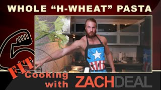 Zach Deal - Fit Cooking - Whole Wheat Pasta