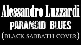 Download Alessandro Luzzardi: Paranoid Blues ( Black Sabbath cover ).AVI MP3 song and Music Video