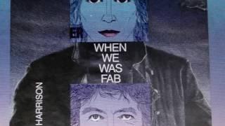 "george harrison      "" when we was fab ""    2019 remix."