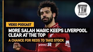 More Salah Magic Keeps Liverpool Clear At The Top   Free Podcast