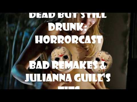 Dead But Still Drunk HorrorCast: Bad Remakes and Julianna Guill's Tits