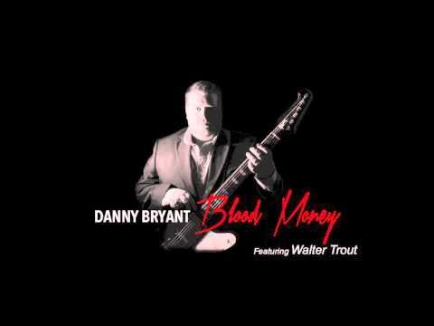 Danny Bryant - Blood Money Ft. Walter Trout (Blood Money 2016)