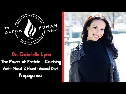 Dr. Gabrielle Lyon: The Power of Protein - Crushing Anti-Meat & Plant-Based Diet Propaganda