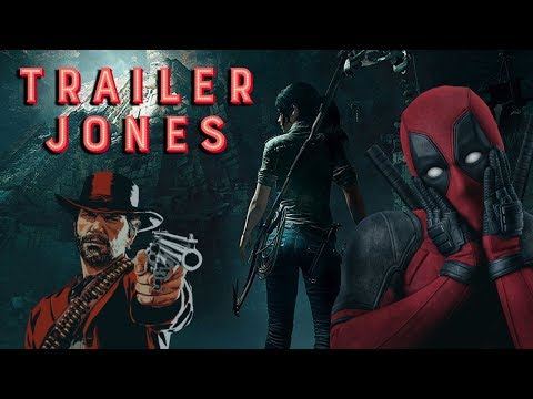 Trailer Jones - Deadpool 2, Red Dead Redemption II, and Shadow of the Tomb Raider