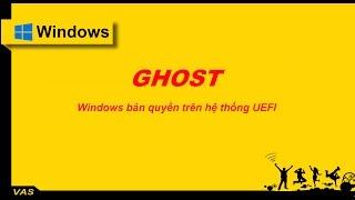 """[Windows] - HƯỚNG DẪN """"GHOST"""" Cho hệ thống UEFI"""