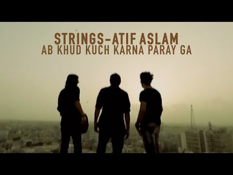 Ab Khud Kuch Karna Paray Ga - Strings and Atif Aslam