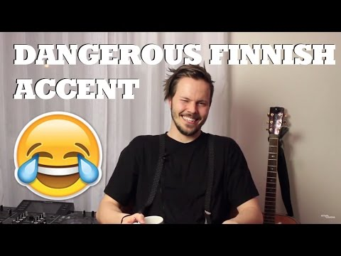 DANGEROUS FINNISH ACCENT - very funny - finnish english accent tag