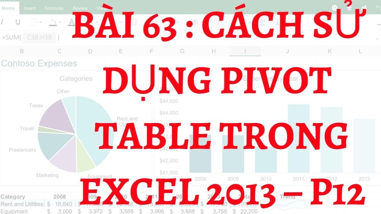 63. Bài 63 : Cách sử dụng pivot table trong excel 2013 – P12