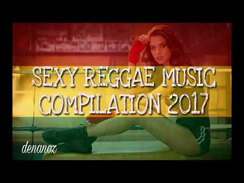 THE BEST SEXY REGGAE MUSIC COMPILATION 2017 [1 HOUR +]