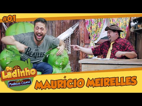 MAURÍCIO MEIRELLES | De Ladinho Com Matheus Ceará | 01