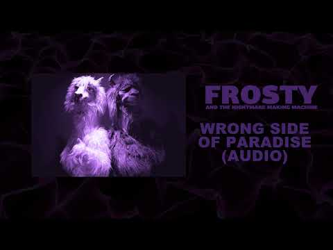 Frosty & The Nightmare Making Machine - Wrong Side Of Paradise (Audio)