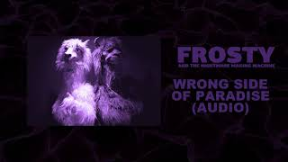 Download Frosty & The Nightmare Making Machine - Wrong Side Of Paradise (Audio) Mp3 and Videos