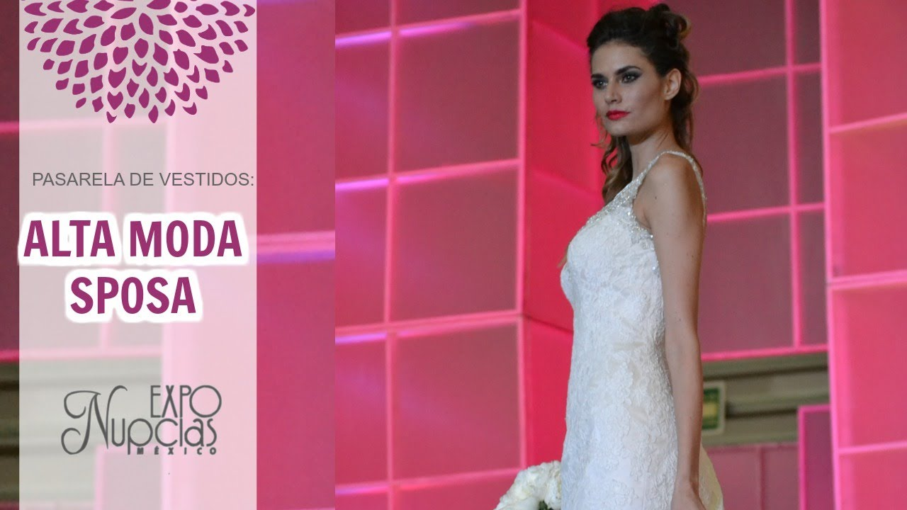 Expo Nupcias Pasarela de vestidos de novia por Alta Moda Sposa Junio ...