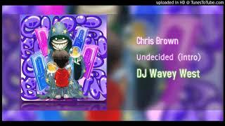 Undecided Chris Brown (INTRO) Audio  DJ WAVEY WEST