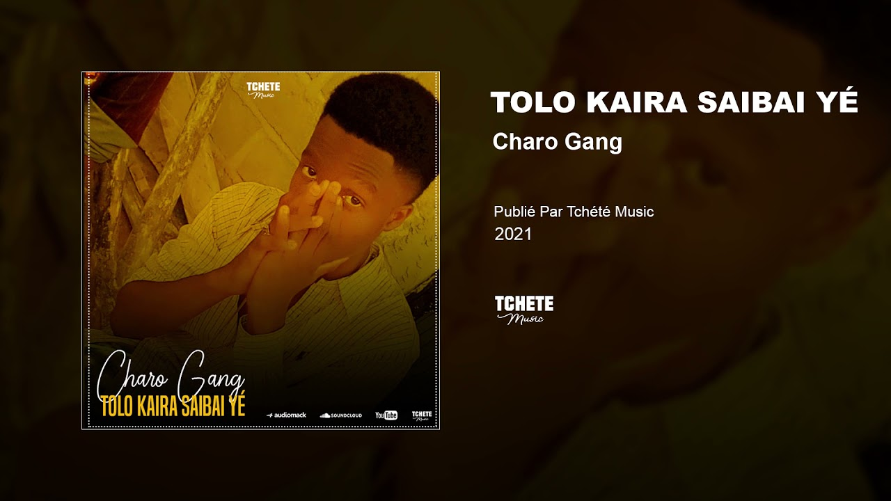 CHARO GANG - TOLO KAIRA SAIBAI YÉ
