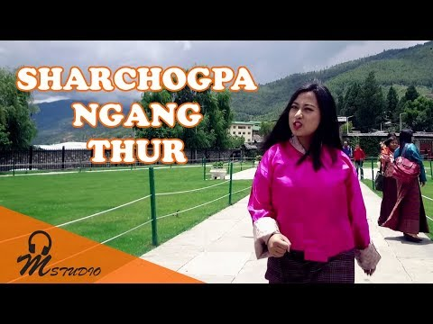 SHARCHOGPA NGANG THUR by Jurmey Choden Rinzin (Official Music Video)